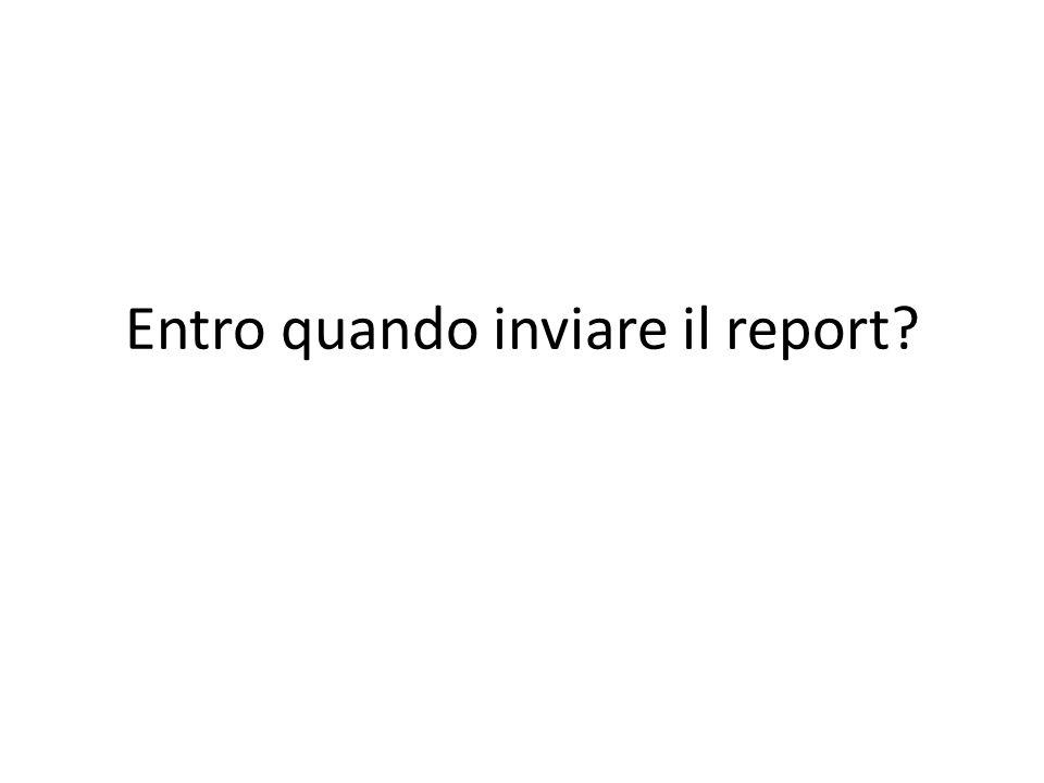 Entro quando inviare il report?