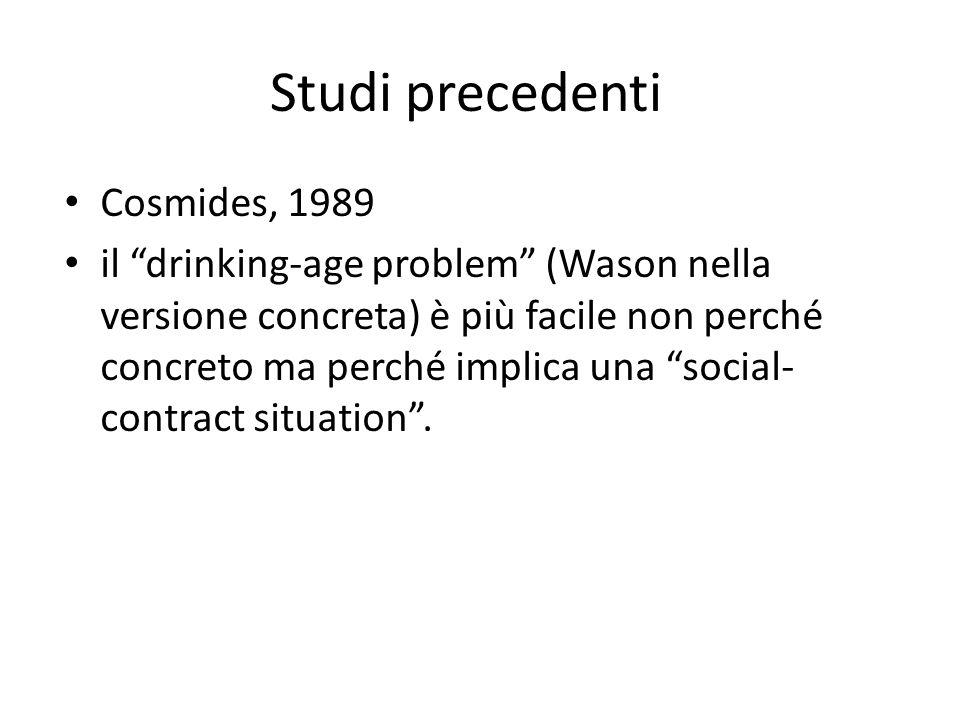 Cosmides, 1989 il drinking-age problem (Wason nella versione concreta) è più facile non perché concreto ma perché implica una social- contract situation.