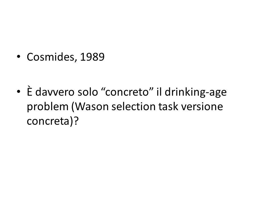 Cosmides, 1989 È davvero solo concreto il drinking-age problem (Wason selection task versione concreta)?