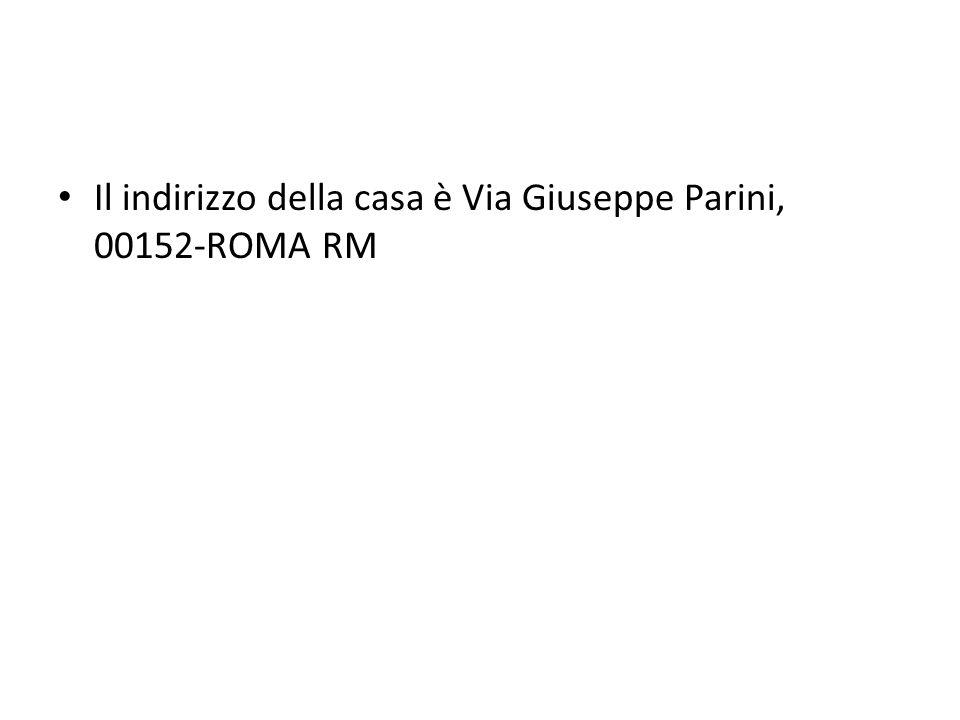 Il indirizzo della casa è Via Giuseppe Parini, 00152-ROMA RM