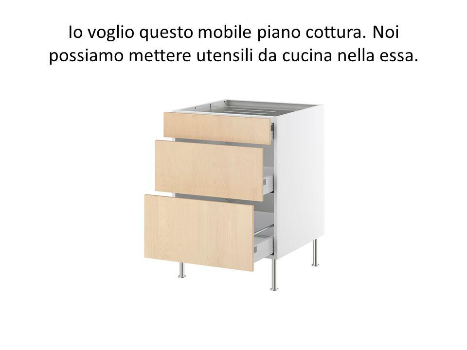 Io voglio questo mobile piano cottura. Noi possiamo mettere utensili da cucina nella essa.
