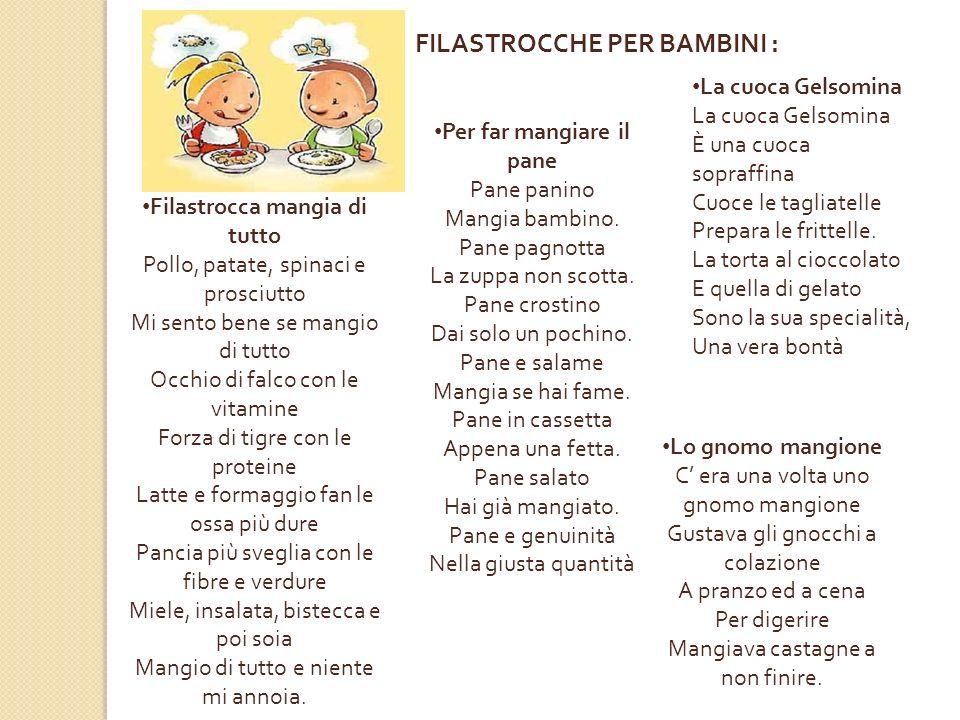 Oltre alle filastrocche è importante ricordare alcune canzoni che parlano di cibo e interessano maggiormente il mondo dei bambini: 1971 Il caffè della Peppina - Marina D Amici e Simonetta Gruppioni (http://www.youtube.com/watch?v=mnpqg5H PNms )http://www.youtube.com/watch?v=mnpqg5H PNms 2003 Le tagliatelle di nonna Pina – Gian Marco Gualandi (http://www.youtube.com/watch?v=AfOSgjr-_vU )http://www.youtube.com/watch?v=AfOSgjr-_vU 1965 Viva la pappa al pomodoro – Rita Pavone (http://www.youtube.com/watch?v=aqIKVEh9BPI )http://www.youtube.com/watch?v=aqIKVEh9BPI