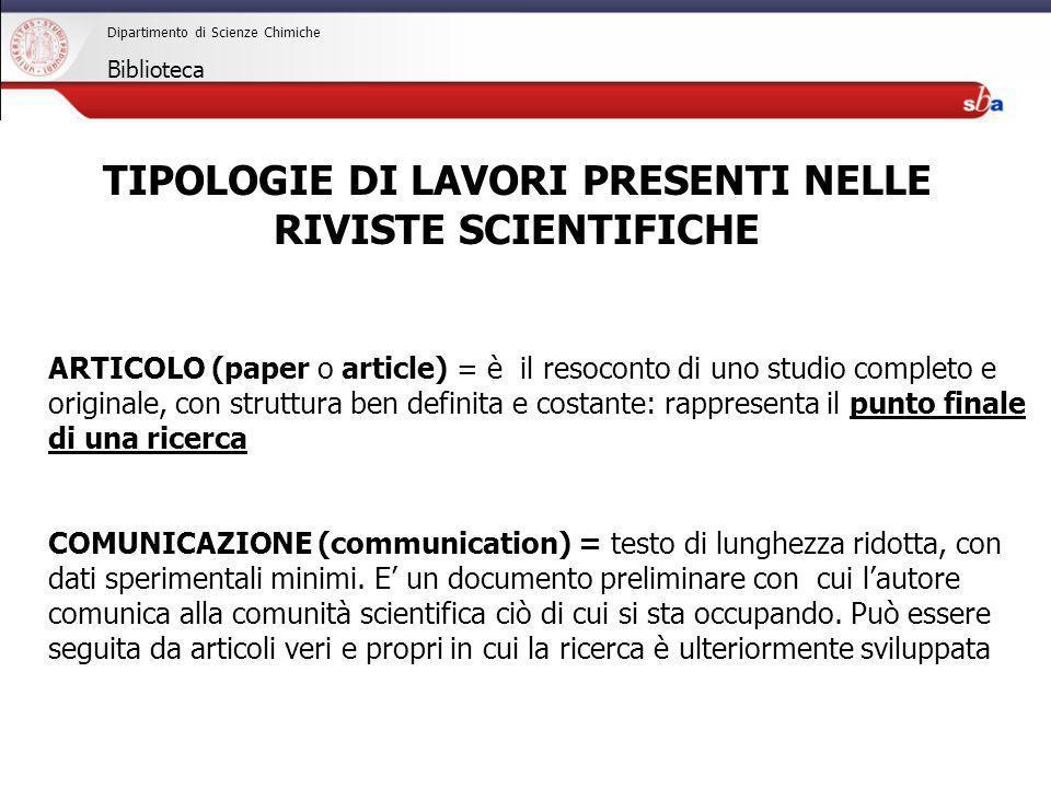27/04/2009 Dipartimento di Scienze Chimiche Biblioteca TIPOLOGIE DI LAVORI PRESENTI NELLE RIVISTE SCIENTIFICHE ARTICOLO (paper o article) = è il resoc