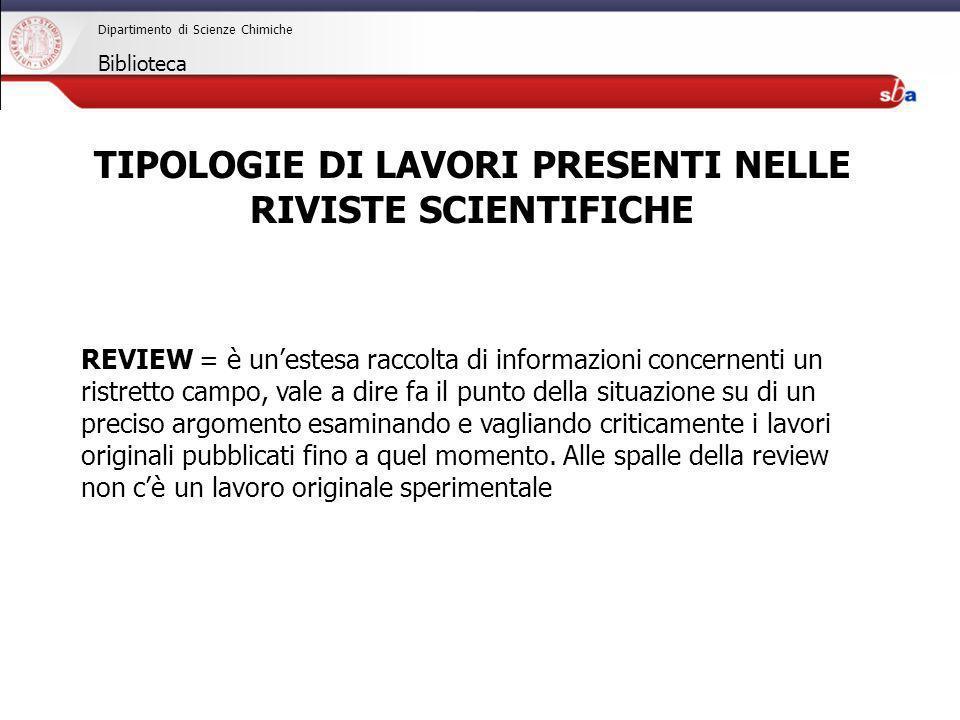 27/04/2009 Dipartimento di Scienze Chimiche Biblioteca REVIEW = è unestesa raccolta di informazioni concernenti un ristretto campo, vale a dire fa il