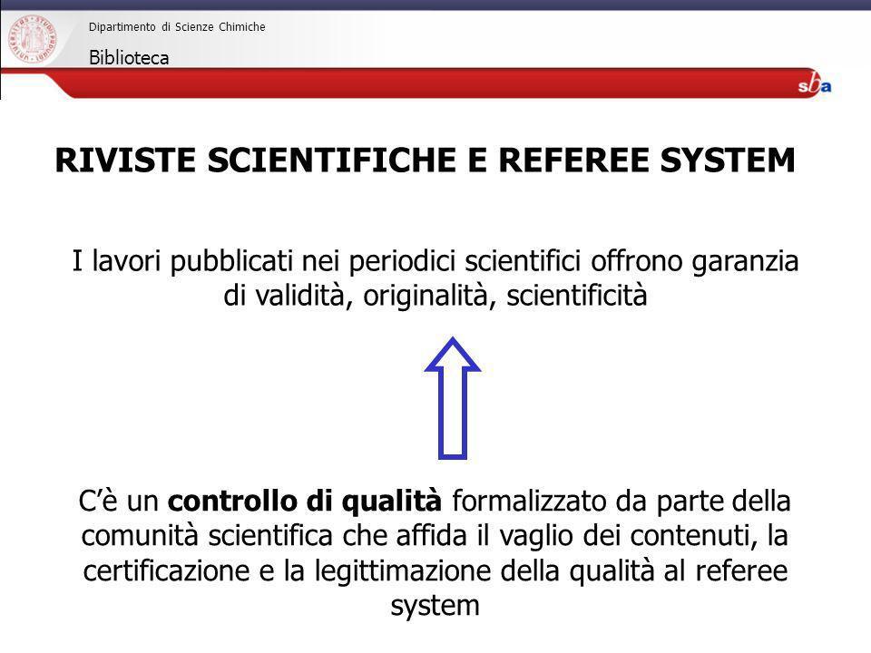 27/04/2009 RIVISTE SCIENTIFICHE E REFEREE SYSTEM I lavori pubblicati nei periodici scientifici offrono garanzia di validità, originalità, scientificit
