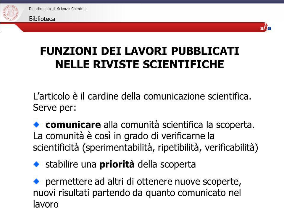 27/04/2009 Dipartimento di Scienze Chimiche Biblioteca FUNZIONI DEI LAVORI PUBBLICATI NELLE RIVISTE SCIENTIFICHE Larticolo è il cardine della comunica