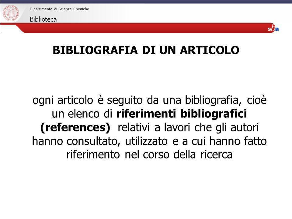 27/04/2009 Dipartimento di Scienze Chimiche Biblioteca BIBLIOGRAFIA DI UN ARTICOLO ogni articolo è seguito da una bibliografia, cioè un elenco di rife