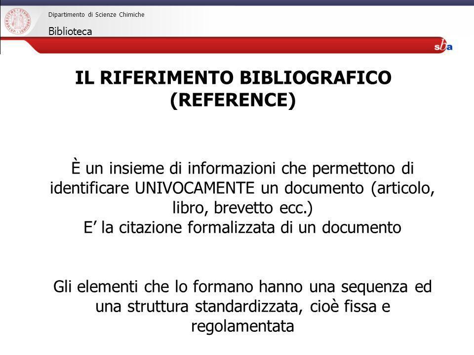 27/04/2009 Dipartimento di Scienze Chimiche Biblioteca IL RIFERIMENTO BIBLIOGRAFICO (REFERENCE) È un insieme di informazioni che permettono di identif