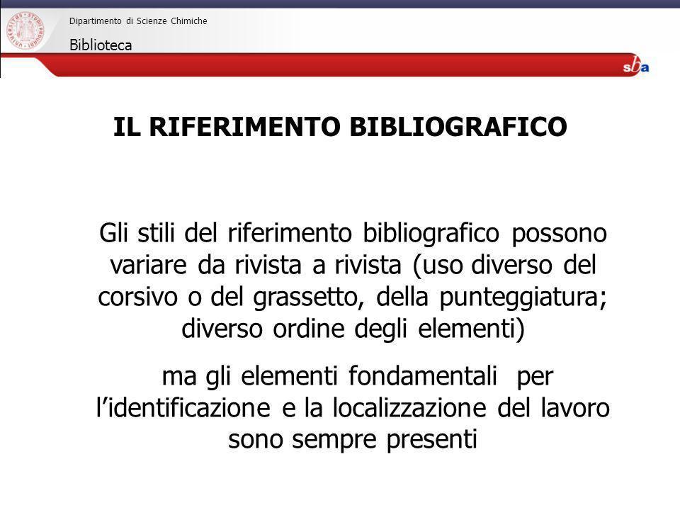 27/04/2009 Dipartimento di Scienze Chimiche Biblioteca Gli stili del riferimento bibliografico possono variare da rivista a rivista (uso diverso del c