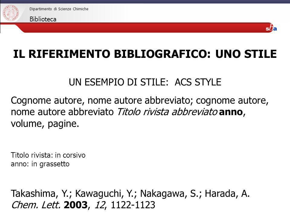 27/04/2009 Dipartimento di Scienze Chimiche Biblioteca UN ESEMPIO DI STILE: ACS STYLE Cognome autore, nome autore abbreviato; cognome autore, nome aut
