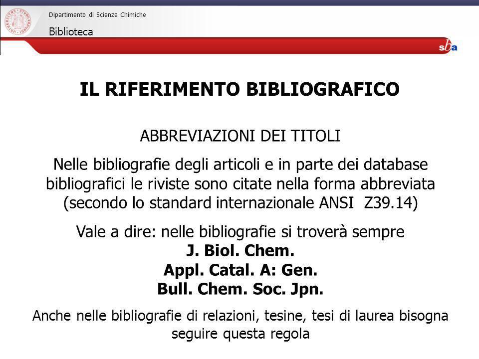 27/04/2009 Dipartimento di Scienze Chimiche Biblioteca ABBREVIAZIONI DEI TITOLI Nelle bibliografie degli articoli e in parte dei database bibliografic