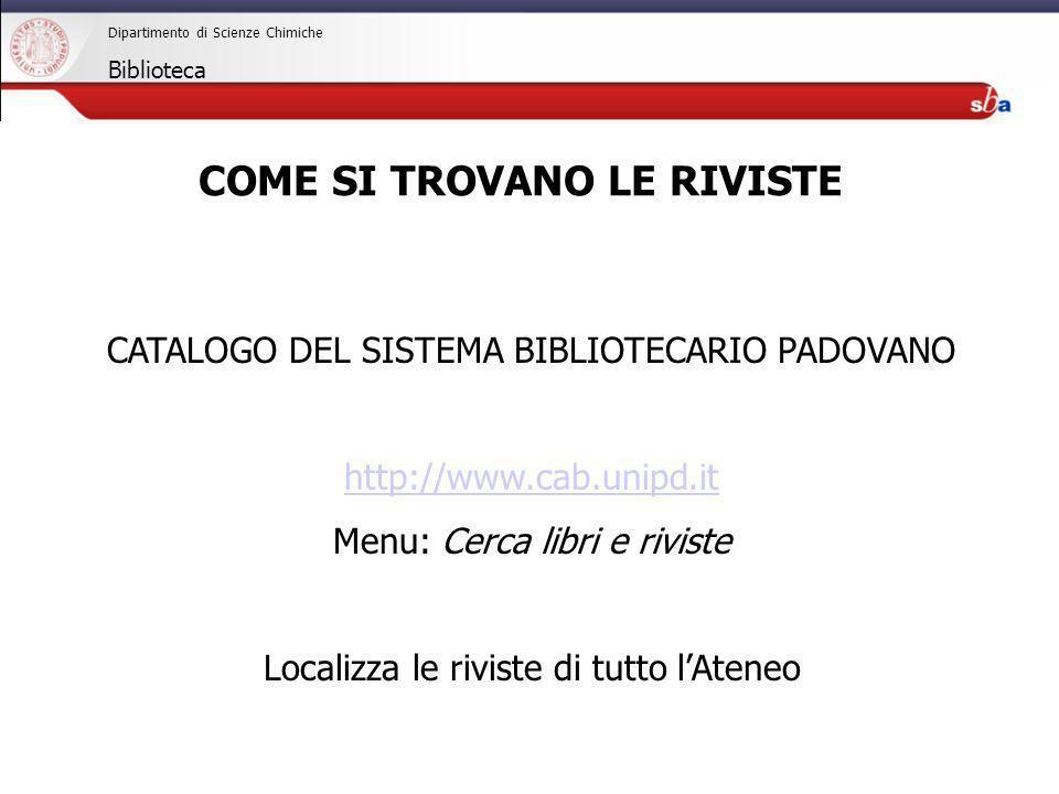27/04/2009 Dipartimento di Scienze Chimiche Biblioteca CATALOGO DEL SISTEMA BIBLIOTECARIO PADOVANO http://www.cab.unipd.it Menu: Cerca libri e riviste