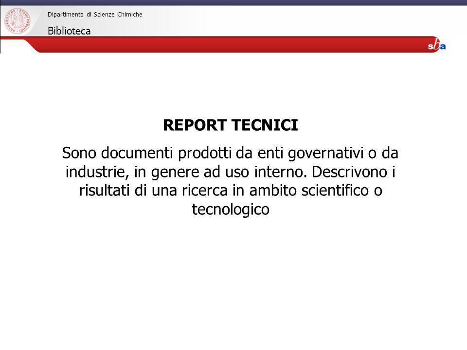 27/04/2009 Dipartimento di Scienze Chimiche Biblioteca REPORT TECNICI Sono documenti prodotti da enti governativi o da industrie, in genere ad uso int