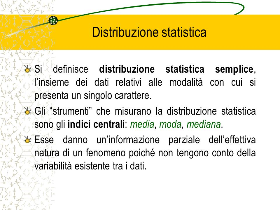 Distribuzione statistica Si definisce distribuzione statistica semplice, linsieme dei dati relativi alle modalità con cui si presenta un singolo carat