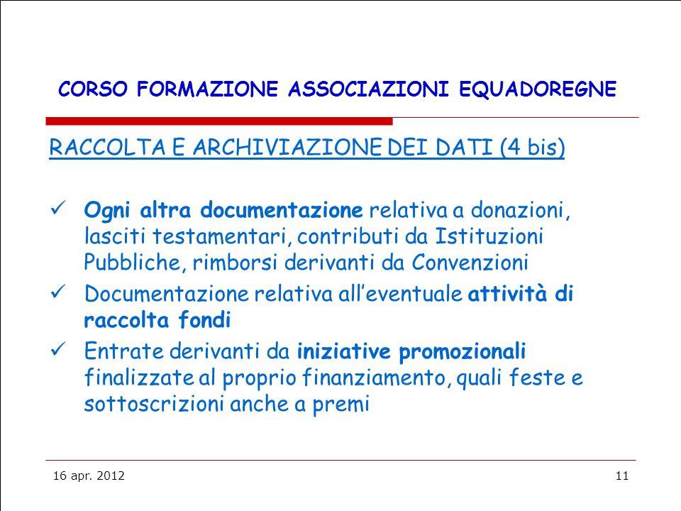 16 apr. 201211 CORSO FORMAZIONE ASSOCIAZIONI EQUADOREGNE RACCOLTA E ARCHIVIAZIONE DEI DATI (4 bis) Ogni altra documentazione relativa a donazioni, las