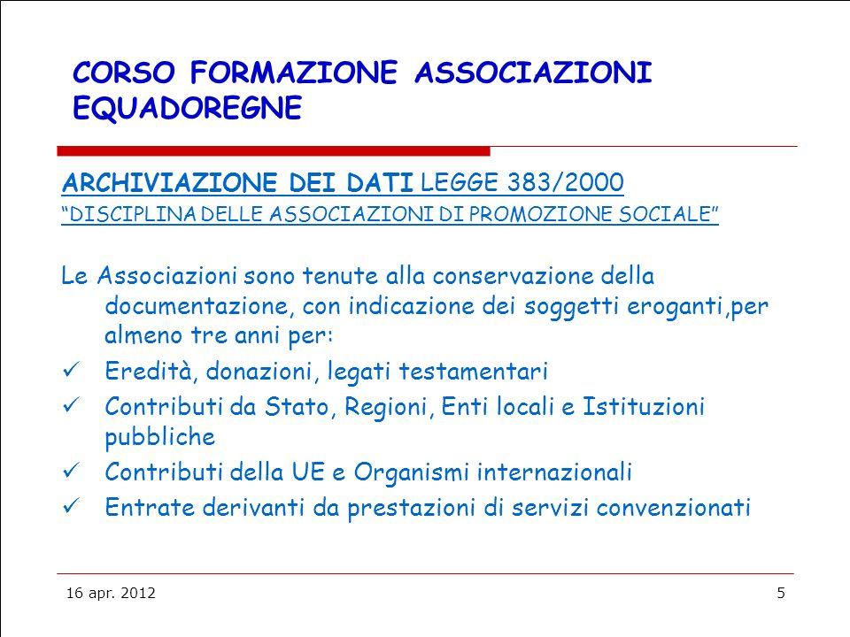 16 apr. 20125 CORSO FORMAZIONE ASSOCIAZIONI EQUADOREGNE ARCHIVIAZIONE DEI DATI LEGGE 383/2000 DISCIPLINA DELLE ASSOCIAZIONI DI PROMOZIONE SOCIALE Le A