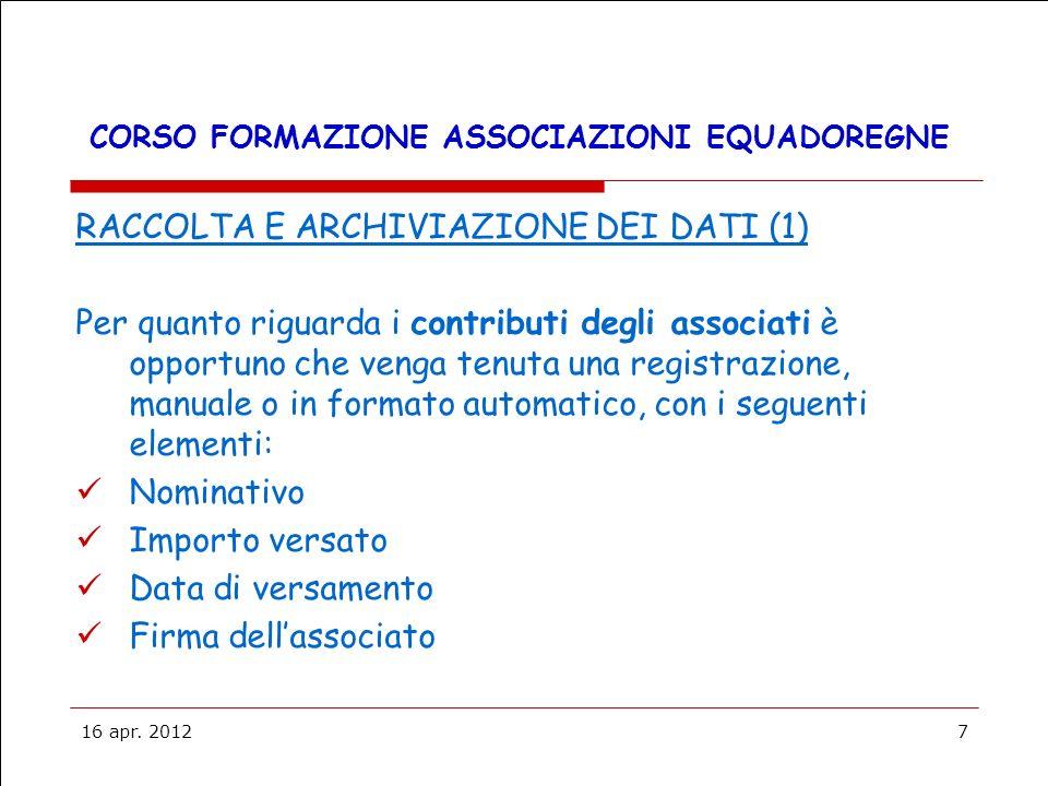 16 apr. 20127 CORSO FORMAZIONE ASSOCIAZIONI EQUADOREGNE RACCOLTA E ARCHIVIAZIONE DEI DATI (1) Per quanto riguarda i contributi degli associati è oppor