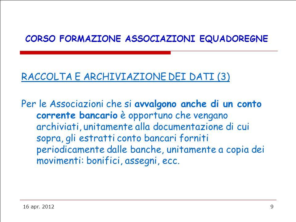 16 apr. 20129 CORSO FORMAZIONE ASSOCIAZIONI EQUADOREGNE RACCOLTA E ARCHIVIAZIONE DEI DATI (3) Per le Associazioni che si avvalgono anche di un conto c