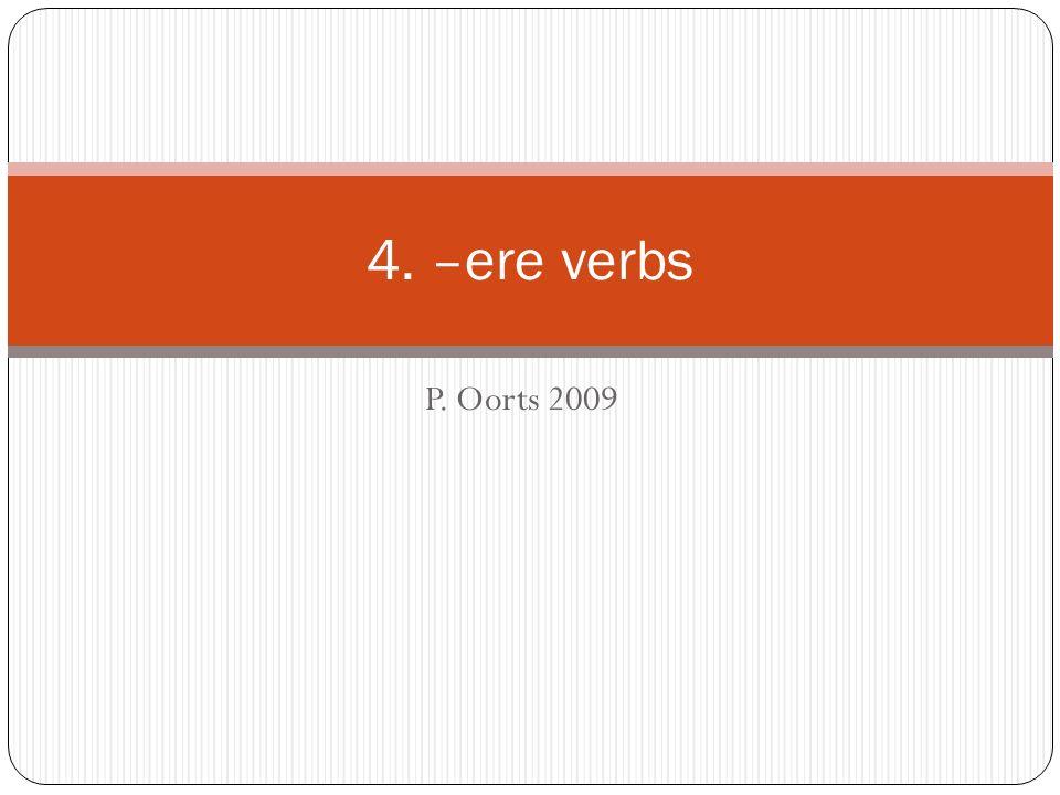 P. Oorts 2009 4. –ere verbs