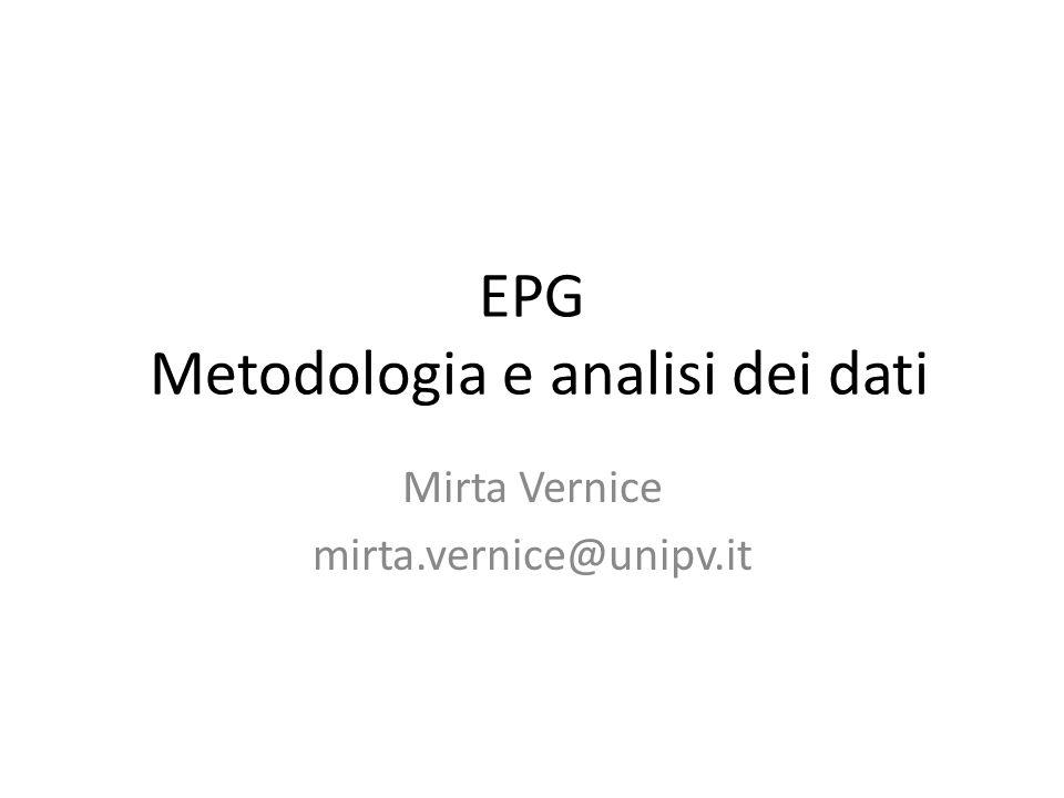 EPG Metodologia e analisi dei dati Mirta Vernice mirta.vernice@unipv.it