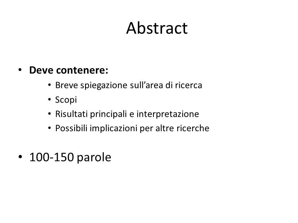 Abstract Deve contenere: Breve spiegazione sullarea di ricerca Scopi Risultati principali e interpretazione Possibili implicazioni per altre ricerche