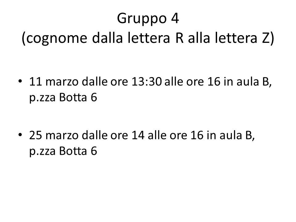 Gruppo 4 (cognome dalla lettera R alla lettera Z) 11 marzo dalle ore 13:30 alle ore 16 in aula B, p.zza Botta 6 25 marzo dalle ore 14 alle ore 16 in a