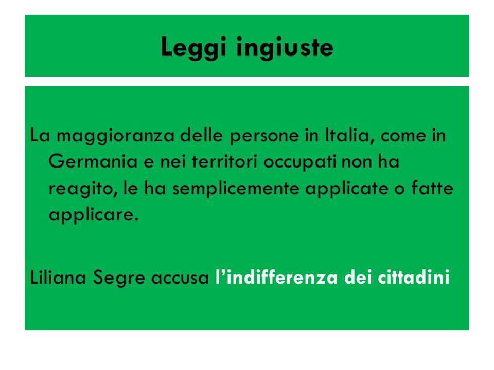 Leggi ingiuste La maggioranza delle persone in Italia, come in Germania e nei territori occupati non ha reagito, le ha semplicemente applicate o fatte applicare.