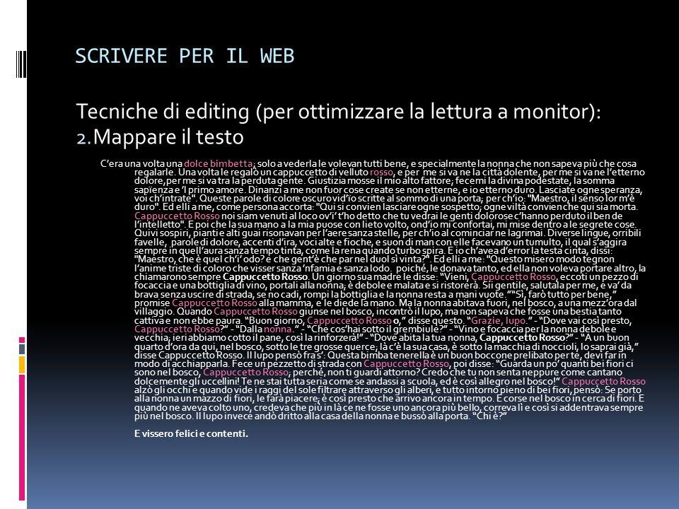 SCRIVERE PER IL WEB Tecniche di editing (per ottimizzare la lettura a monitor): 2. Mappare il testo Cera una volta una dolce bimbetta; solo a vederla