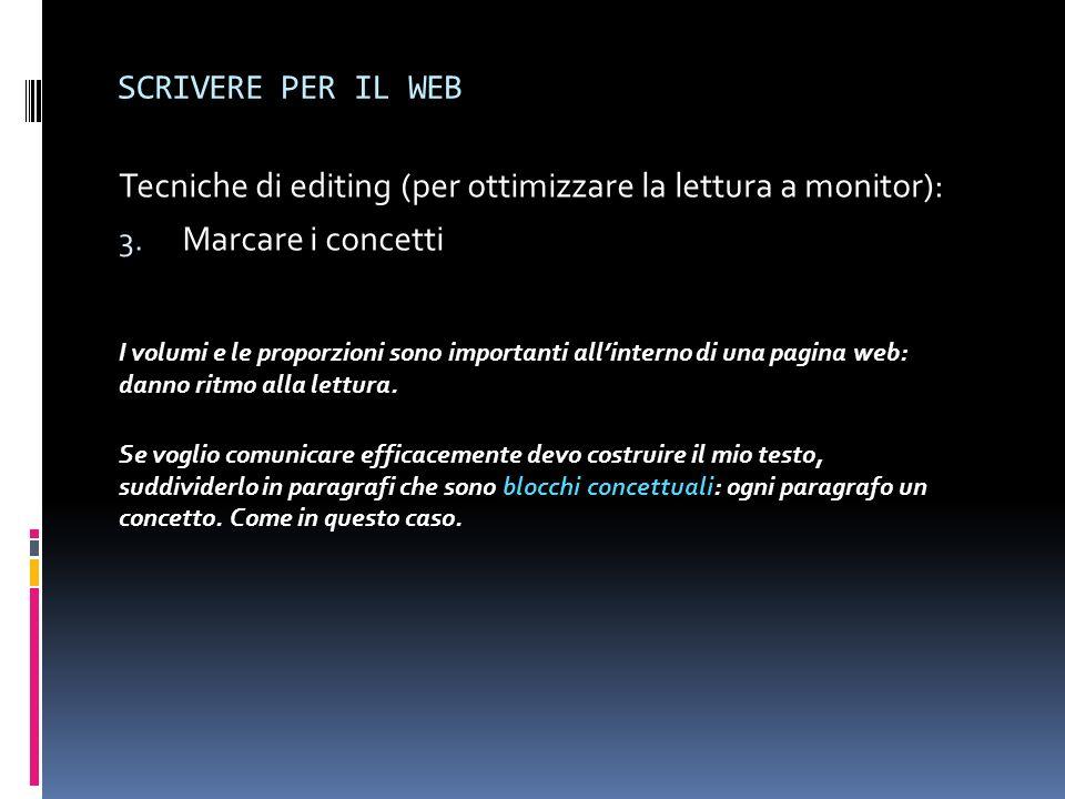 SCRIVERE PER IL WEB Tecniche di editing (per ottimizzare la lettura a monitor): 3. Marcare i concetti I volumi e le proporzioni sono importanti allint
