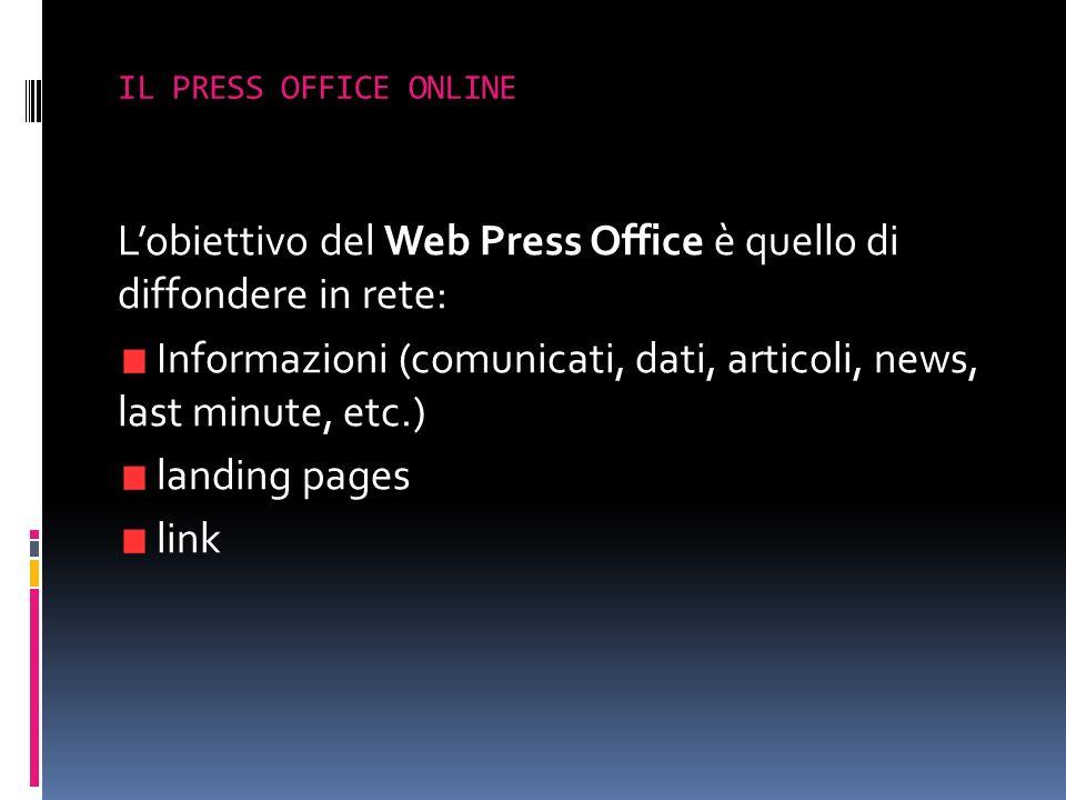 Lobiettivo del Web Press Office è quello di diffondere in rete: Informazioni (comunicati, dati, articoli, news, last minute, etc.) landing pages link