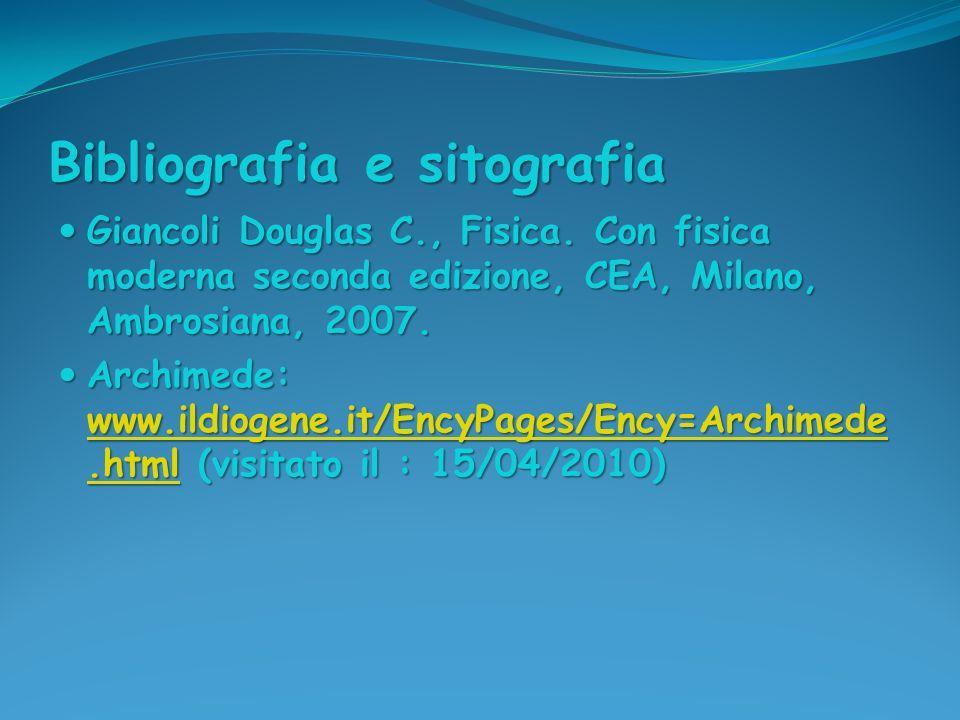 Bibliografia e sitografia Giancoli Douglas C., Fisica. Con fisica moderna seconda edizione, CEA, Milano, Ambrosiana, 2007. Giancoli Douglas C., Fisica