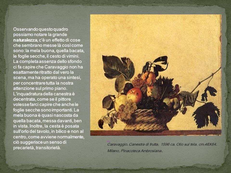 Caravaggio.Canestra di frutta. 1596 ca. Olio sui tela.