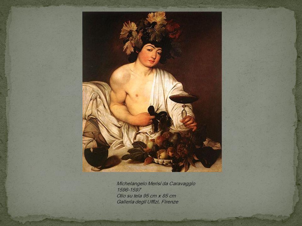Michelangelo Merisi da Caravaggio 1596-1597 Olio su tela 95 cm x 85 cm Galleria degli Uffizi, Firenze