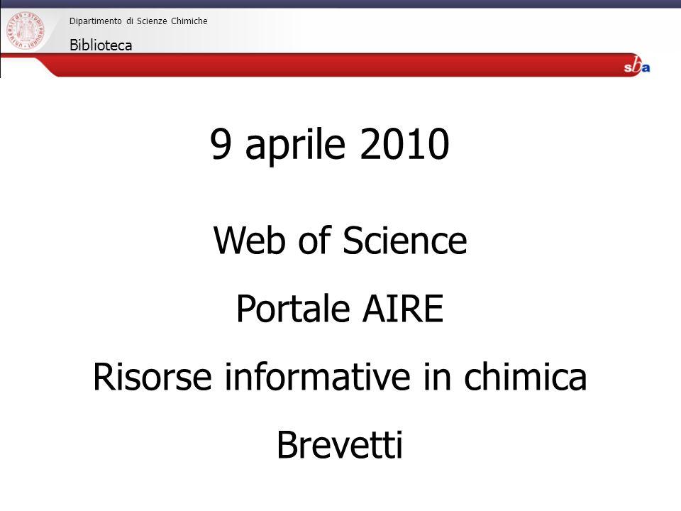 27/04/2009 Web of Science Portale AIRE Risorse informative in chimica Brevetti 9 aprile 2010 Dipartimento di Scienze Chimiche Biblioteca