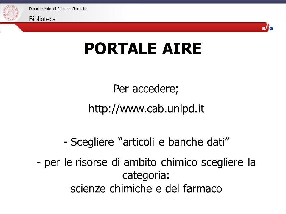 27/04/2009 Dipartimento di Scienze Chimiche Biblioteca PORTALE AIRE Per accedere; http://www.cab.unipd.it - Scegliere articoli e banche dati - per le