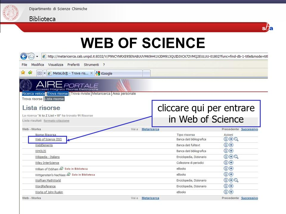 27/04/2009 Dipartimento di Scienze Chimiche Biblioteca cliccare qui per entrare in Web of Science WEB OF SCIENCE