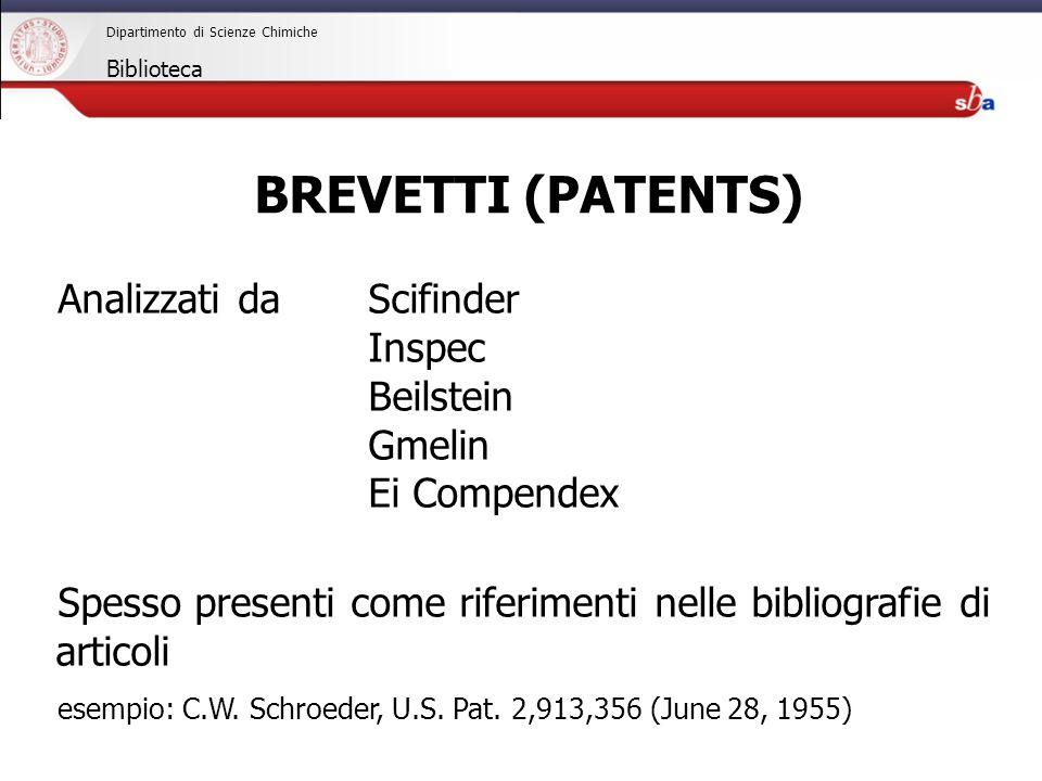 27/04/2009 Dipartimento di Scienze Chimiche Biblioteca Analizzati da Scifinder Inspec Beilstein Gmelin Ei Compendex Spesso presenti come riferimenti nelle bibliografie di articoli esempio: C.W.