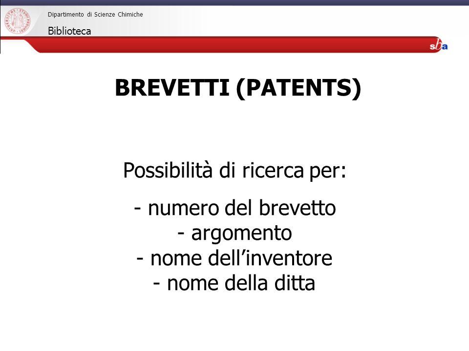27/04/2009 Dipartimento di Scienze Chimiche Biblioteca Possibilità di ricerca per: - numero del brevetto - argomento - nome dellinventore - nome della ditta BREVETTI (PATENTS)