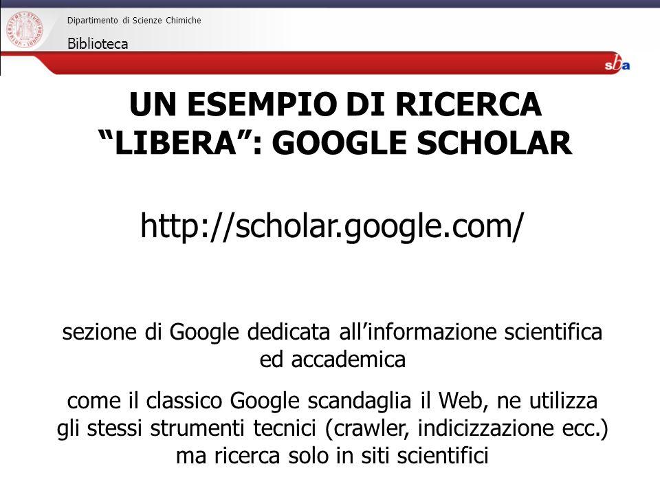 27/04/2009 Dipartimento di Scienze Chimiche Biblioteca http://scholar.google.com/ sezione di Google dedicata allinformazione scientifica ed accademica