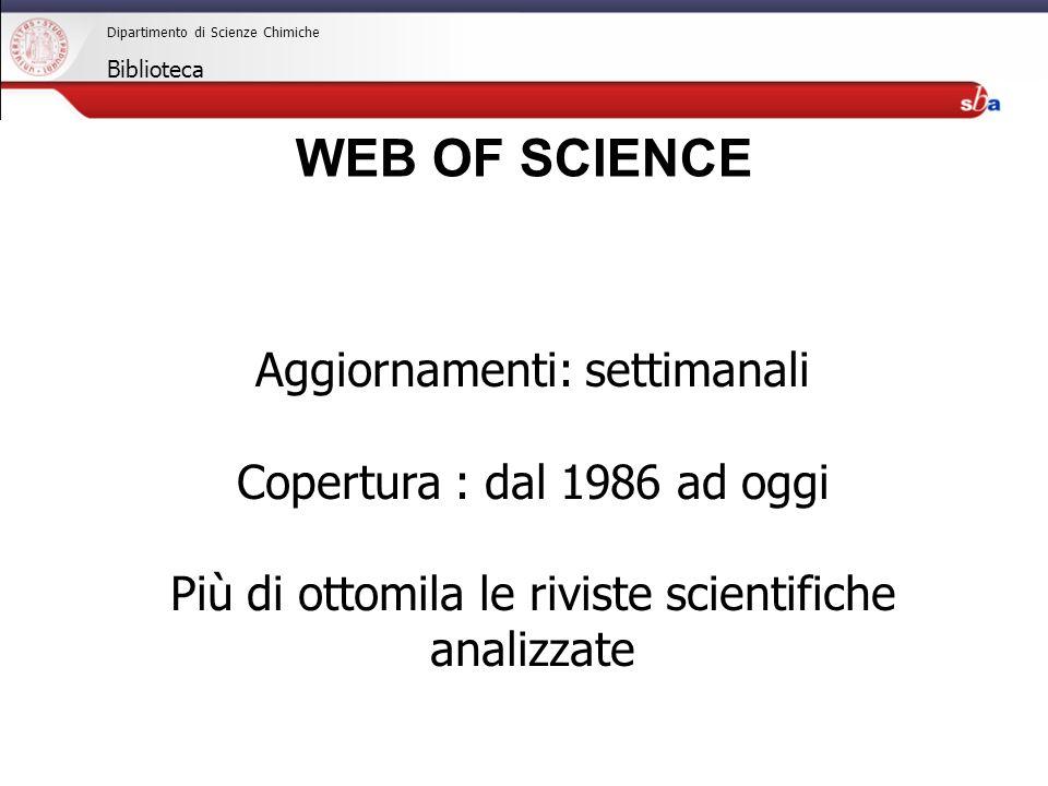 27/04/2009 Dipartimento di Scienze Chimiche Biblioteca Aggiornamenti: settimanali Copertura : dal 1986 ad oggi Più di ottomila le riviste scientifiche analizzate WEB OF SCIENCE