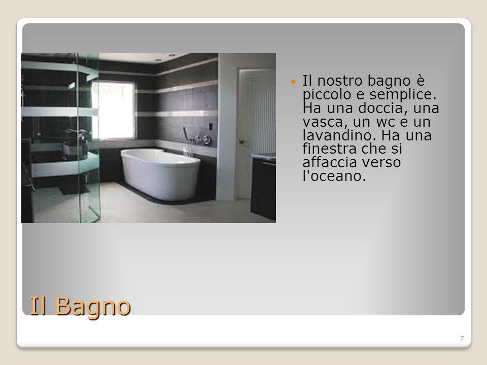 7 Il Bagno Il nostro bagno è piccolo e semplice. Ha una doccia, una vasca, un wc e un lavandino.