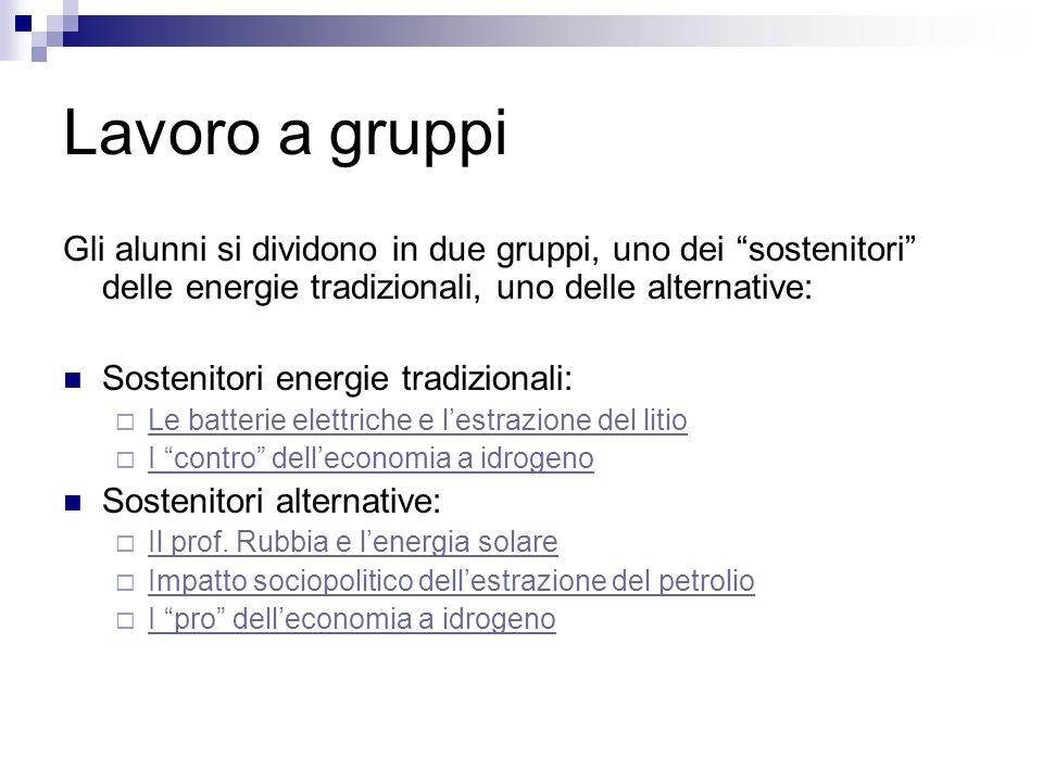 Lavoro a gruppi Gli alunni si dividono in due gruppi, uno dei sostenitori delle energie tradizionali, uno delle alternative: Sostenitori energie tradi