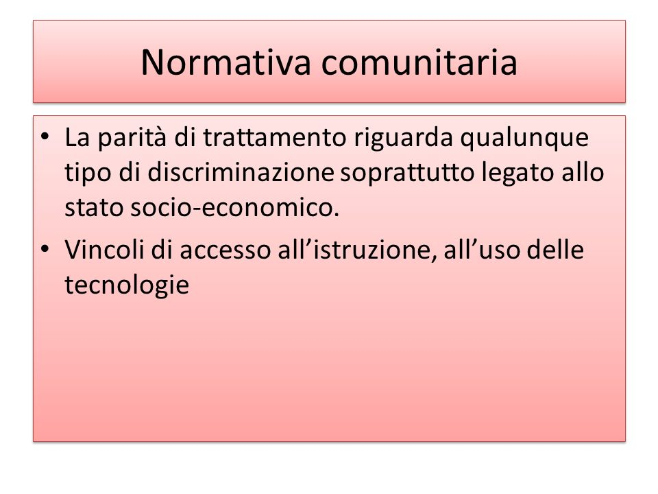 Normativa comunitaria La parità di trattamento riguarda qualunque tipo di discriminazione soprattutto legato allo stato socio-economico.