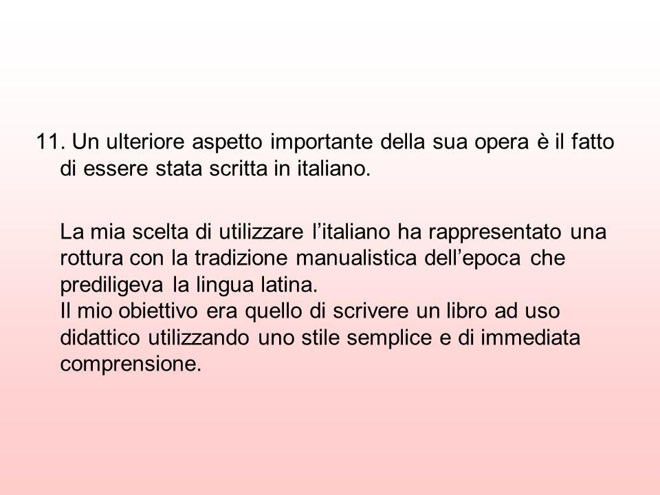 11. Un ulteriore aspetto importante della sua opera è il fatto di essere stata scritta in italiano. La mia scelta di utilizzare litaliano ha rappresen