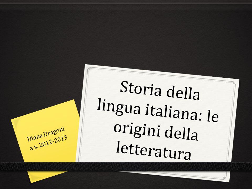 Storia della lingua italiana: le origini della letteratura Diana Dragoni a.s. 2012-2013