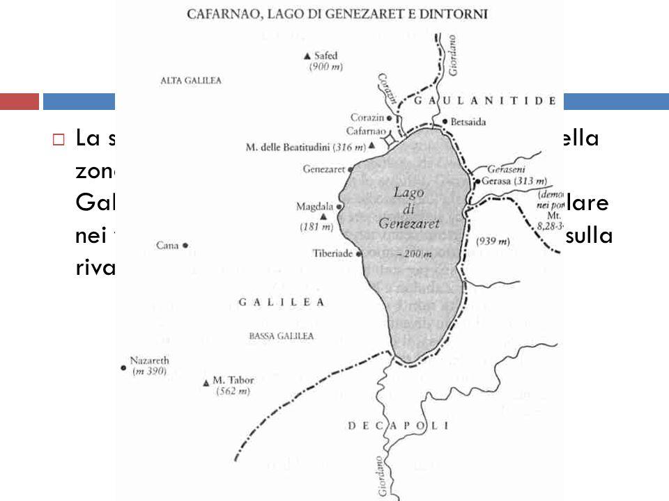 La sua attività si concentrava nella Galilea, nella zona intorno al lago di Genezaret (o Mar di Galilea o lago di Tiberiade), in modo particolare nei villaggi di Cafarnao, Corazin e Betsaida, sulla riva settentrionale del lago.