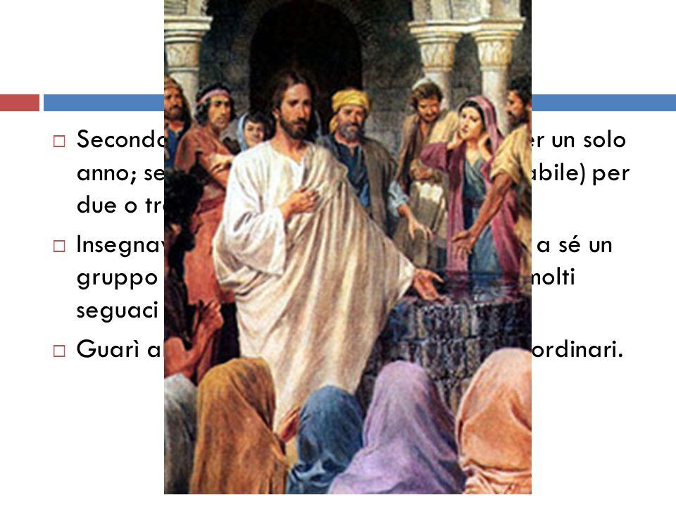 Secondo i Vangeli sinottici, egli insegnò per un solo anno; secondo Giovanni (ipotesi più probabile) per due o tre anni.
