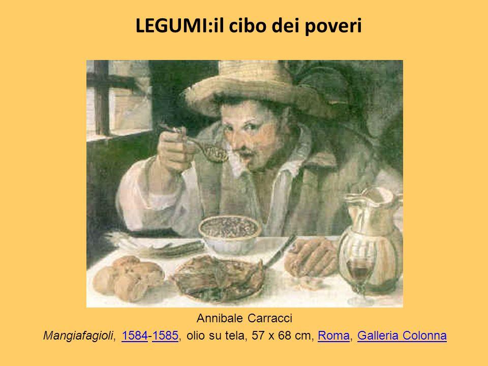 Annibale Carracci Mangiafagioli, 1584-1585, olio su tela, 57 x 68 cm, Roma, Galleria Colonna15841585RomaGalleria Colonna LEGUMI:il cibo dei poveri