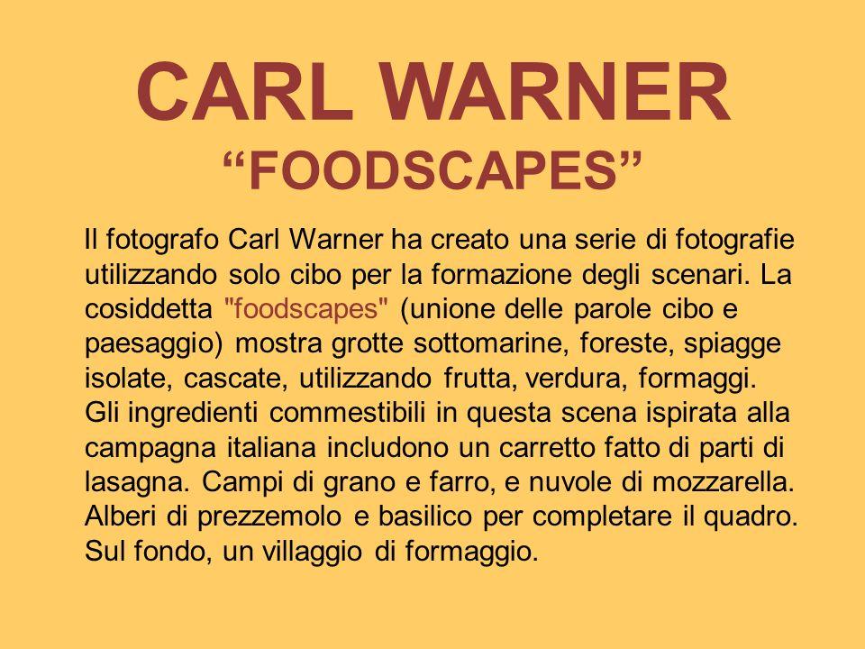 CARL WARNER FOODSCAPES Il fotografo Carl Warner ha creato una serie di fotografie utilizzando solo cibo per la formazione degli scenari. La cosiddetta