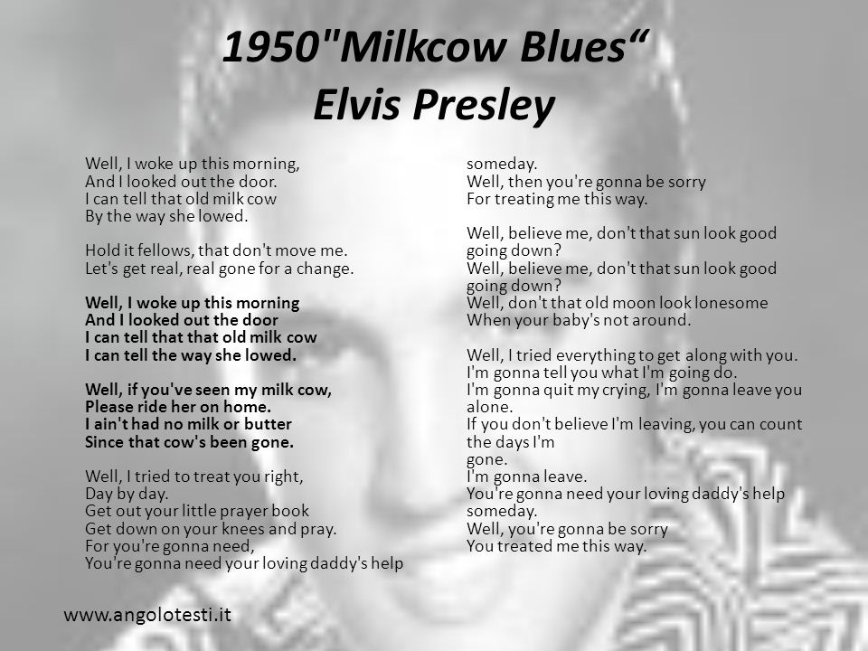 1950 Milkcow Blues Elvis Presley Well, I woke up this morning, And I looked out the door.